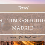 First Timers Guide To Madrid