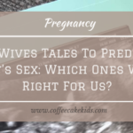 Old Wives Tales To Predict A Baby's Sex: Which Ones Were Right For Us?