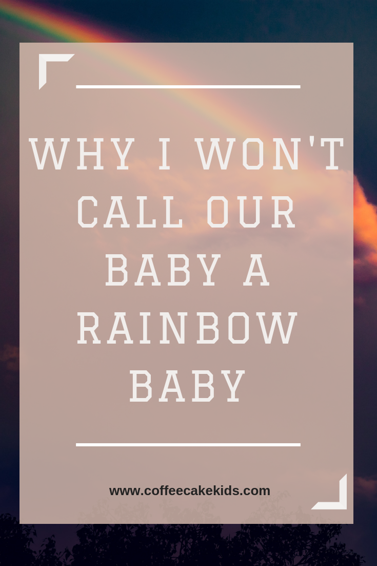 Why I Won't Call Our Baby A Rainbow Baby