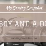 A Boy and A Dog | My Sunday Snapshot