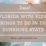 Florida With Kids: Things To Do In The Sunshine State