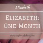 Elizabeth: One Month