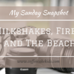 Milkshakes, Fires, and the Beach | My Sunday Snapshot