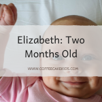 Elizabeth: Two Months Old
