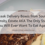 Steak Delivery Boxes from South Ormsby Estate AKA The Only Steak You Will Ever Want To Eat Again