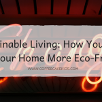 Sustainable Living: How You Can Make Your Home More Eco-Friendly