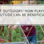 Get Outdoors! How Playing Outside Can Be Beneficial