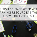 British Science Week With Learning Resources | Tales From The Tuff Spot