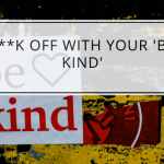 F**k Off With Your 'Be Kind'
