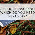 Household Insurance – Which Do You Need Next Year?
