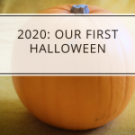 2020: Our First Halloween
