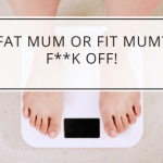 Fat Mum or Fit Mum? F**k off!