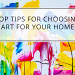 Top Tips For Choosing Art For Your Home