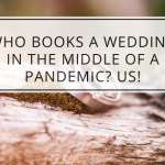 Who Books A Wedding In The Middle Of A Pandemic? US!